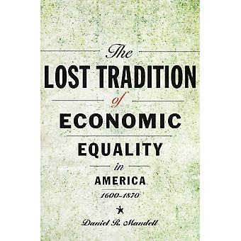 The Lost Tradition of Economic Equality in America 16001870 by Daniel R Mandell