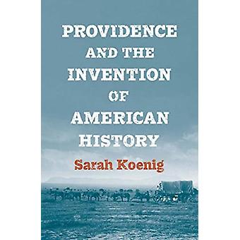 Providence and the Invention of American History by Sarah Koenig