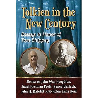 Tolkien in the New Century  Essays in Honor of Tom Shippey by Edited by John Wm Houghton & Edited by Janet Brennan Croft & Edited by Nancy Martsch & Edited by John D Rateliff & Edited by Robin Anne Reid