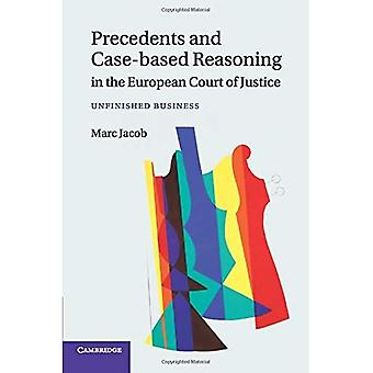 Precedents and Case-Based Reasoning in the European Court of Justice: Unfinished Business