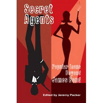 Secret Agents - Popular Icons Beyond James Bond by Jeremy Packer - 978