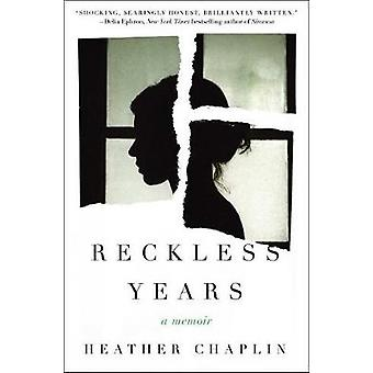 Reckless Years - A Diary of Love and Madness by Heather Chaplin - 9781