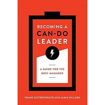 Becoming a Can-Do Leader - A Guide for the Busy Manager by Frank Satte