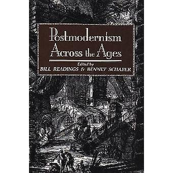 Postmodernism Across the Ages by William Readings - Bennet Schaber -