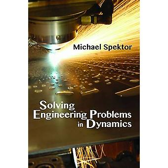 Solving Engineering Problems in Dynamics by Michael Spektor - 9780831
