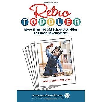 Retro Toddler: More Than 100 Old-School Activities to Boost Development (Retro� Development)