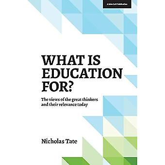 What is Education for? The View of the Great Thinkers and Their Relevance Today