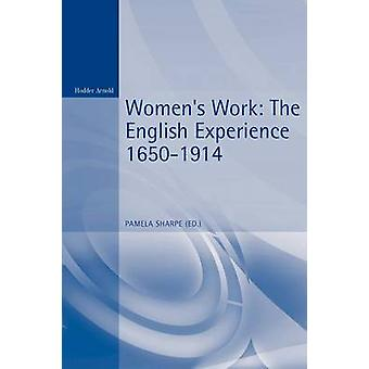 Womens Work The English Experience 16501914 by Sharpe & Pamela J.