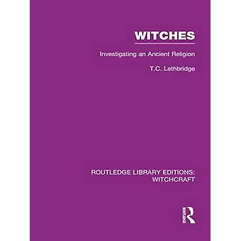 Witches Rle Witchcraft Investigating an Ancient Religion by Lethbridge & T. C.