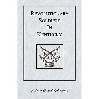 Revolutionary Soldiers in Kentucky by Quisenberry & Anderson Chenault