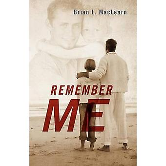 Remember Me by Maclearn & Brian L.