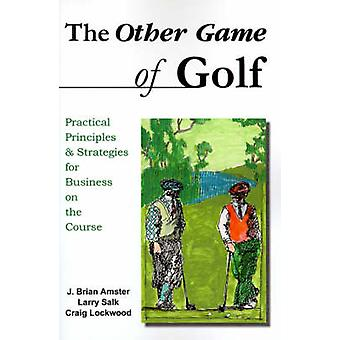 The Other Game of Golf Practical Principles  Strategies for Business on the Course. by Amster & J. Brian