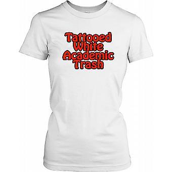 Tatoveret hvid akademiske Trash - sjov vittighed damer T Shirt