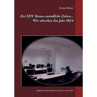 Der EDV Raum unendliche Zeiten... Wir schreiben das Jahr 2014Tagebuch zur Reha Manahme  Zurck in Arbeit 2014 by Meier & Arno