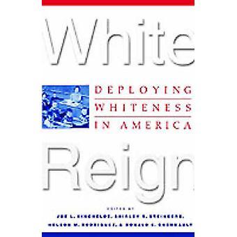 White Reign - Deploying Whiteness in America by Professor Joe L Kinche
