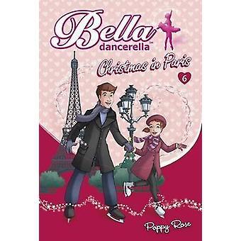 Bella Dancerella - Christmas in Paris by Poppy Rose - 9780733332500 Bo