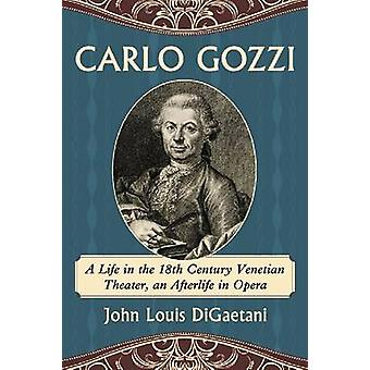 Carlo Gozzi - A Life in the 18th Century Venetian Theater - an Afterli