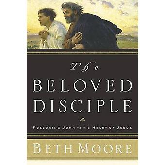 The Beloved Disciple - Following John to the Heart of Jesus by Beth Mo