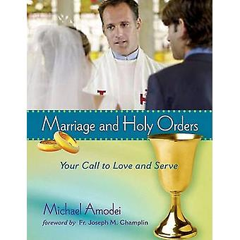 Marriage and Holy Orders - Your Call to Love and Serve by Michael Amod