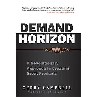 Demand Horizon - A Revolutionary Approach to Creating Great Products b