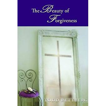 The Beauty of Forgiveness by Todd Rettburg - 9781633570511 Book