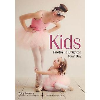 Kids - Photos to Brighten Your Day by Tracy Sweeney - 9781682033548 Bo