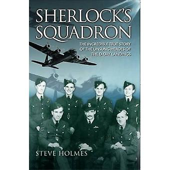 Sherlock's Squadron - The Incredible True Story of the Unsung Heroes o