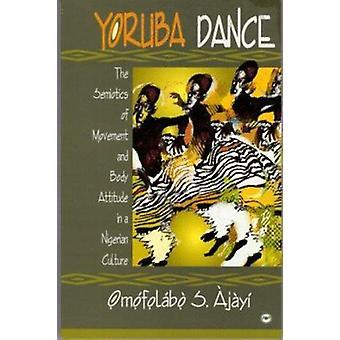 Yoruba Dance - The Semiotics of Movement and Yoruba Body Attitude by O