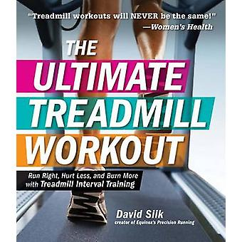 The Ultimate Treadmill Workout - Run Right - Hurt Less - and Burn More