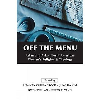 Off the Menu Asian and Asian North American Womens Religion and Theology by Brock & Rita Nakashima