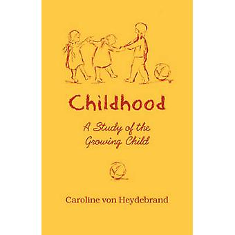Childhood - A Study of the Growing Child (New edition) by Caroline Von