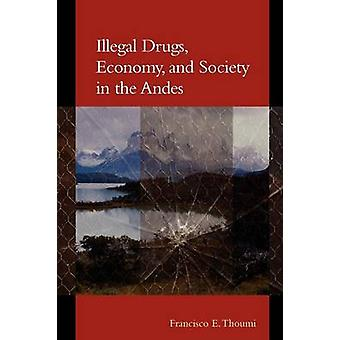 Illegal Drugs Economy and Society in the Andes by Thoumi & Francisco E.
