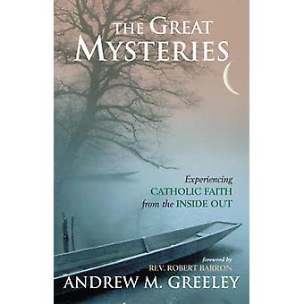 The Great Mysteries Experiencing Catholic Faith from the Inside Out by Greeley & Andrew M.