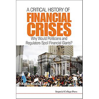 A Critical History of Financial Crises  Why Would Politicians and Regulators Spoil Financial Giants by KedarLevy & Haim
