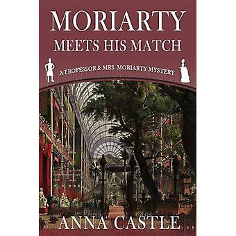 Moriarty Meets His Match A Professor  Mrs. Moriarty Mystery by Castle & Anna