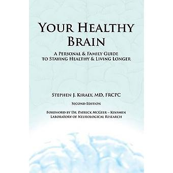 Your Healthy Brain A Personal and Family Guide to Staying Healthy and Living Longer by Kiraly & MD & FRCPC & Stephen J.