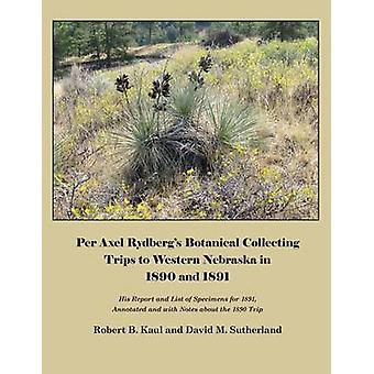 Per Axel Rydbergs Botanical Collecting Trips to Western Nebraska in 1890 and 1891 by Kaul & Robert