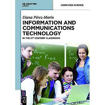 Information and Communications Technology In the 21st Century Classroom by Perez Marin & Diana