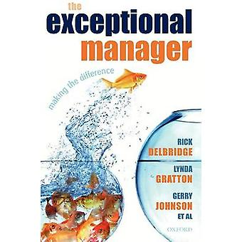 The Exceptional Manager Making the Difference by Delbridge & Rick