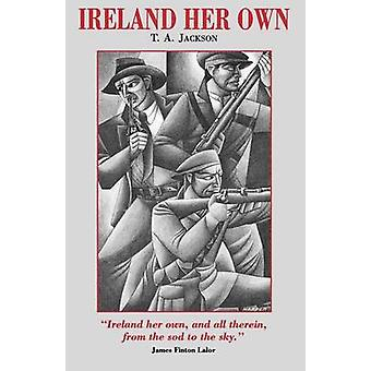 Ireland Her Own by Jackson & T. a.