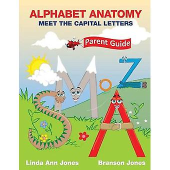ALPHABET ANATOMY Parent Guide  Meet the Capital Letters by Jones & Linda Ann