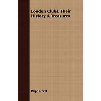 London Clubs Their History  Treasures by Nevill & Ralph