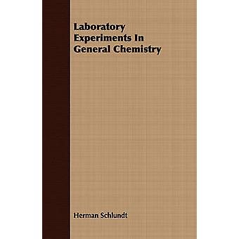 Laboratory Experiments In General Chemistry by Schlundt & Herman