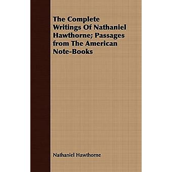 The Complete Writings Of Nathaniel Hawthorne Passages from The American NoteBooks by Hawthorne & Nathaniel