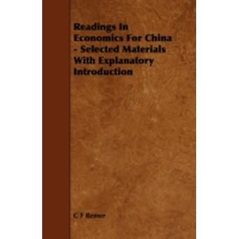 Readings in Economics for China  Selected Materials with Explanatory Introduction by Remer & C. F.