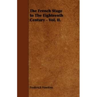 The French Stage in the Eighteenth Century  Vol. II. by Hawkins & Frederick