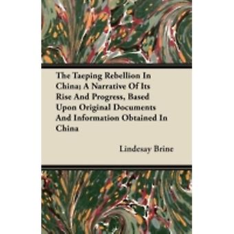 The Taeping Rebellion In China A Narrative Of Its Rise And Progress Based Upon Original Documents And Information Obtained In China by Brine & Lindesay