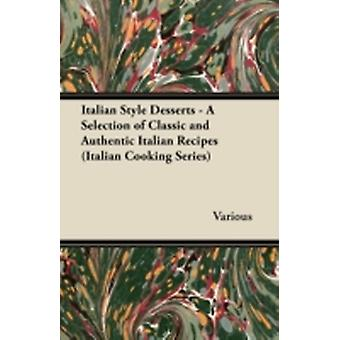 Italian Style Desserts  A Selection of Classic and Authentic Italian Recipes Italian Cooking Series by Various