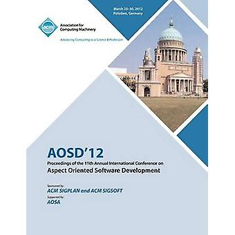 AOSD 12 Proceedings of the 11th Annual International Conference on Aspect Oriented Software Development by AOSD 12 Conference Committee