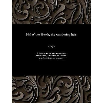 Hal o the Heath the wandering heir by Burrage & E. Harcourt Edwin Harcourt
